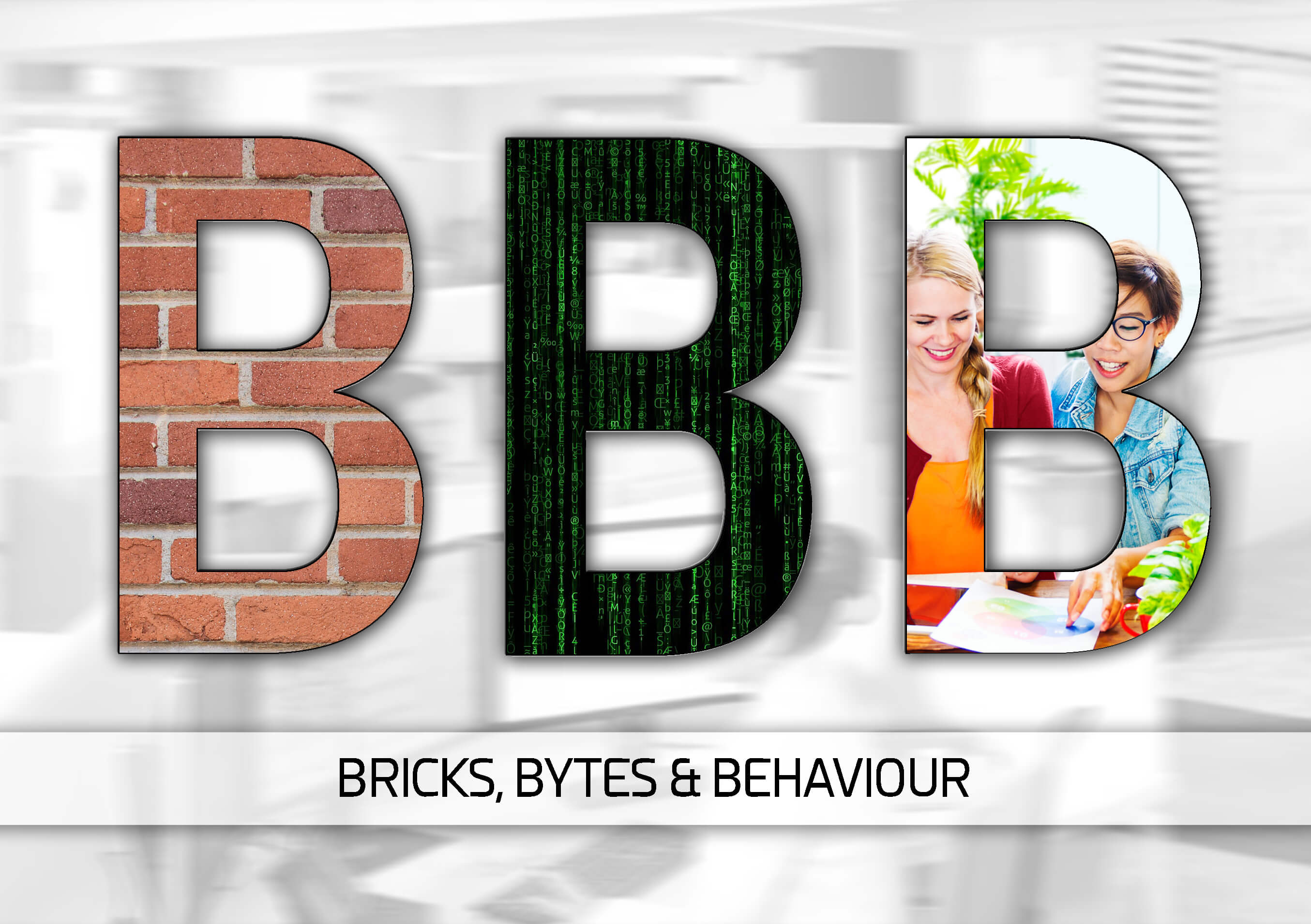 Bricks, Bytes & Behaviours