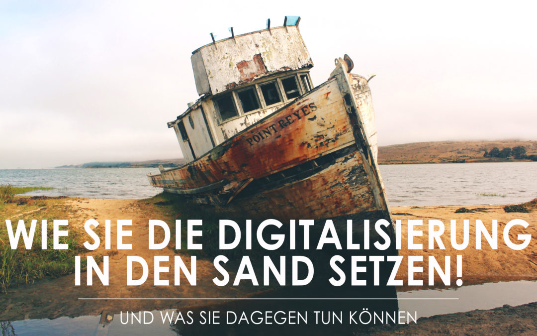 Wie Sie die Digitalisierung in den Sand setzen!