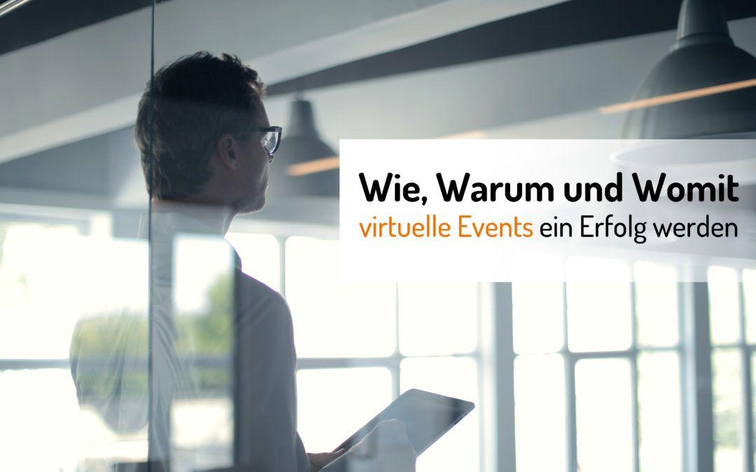 Wie, Warum und Womit virtuelle Events ein Erfolg werden