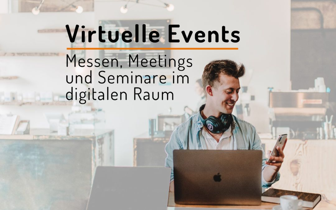 Virtuelle Events: Messen, Meetings und Seminare im digitalen Raum