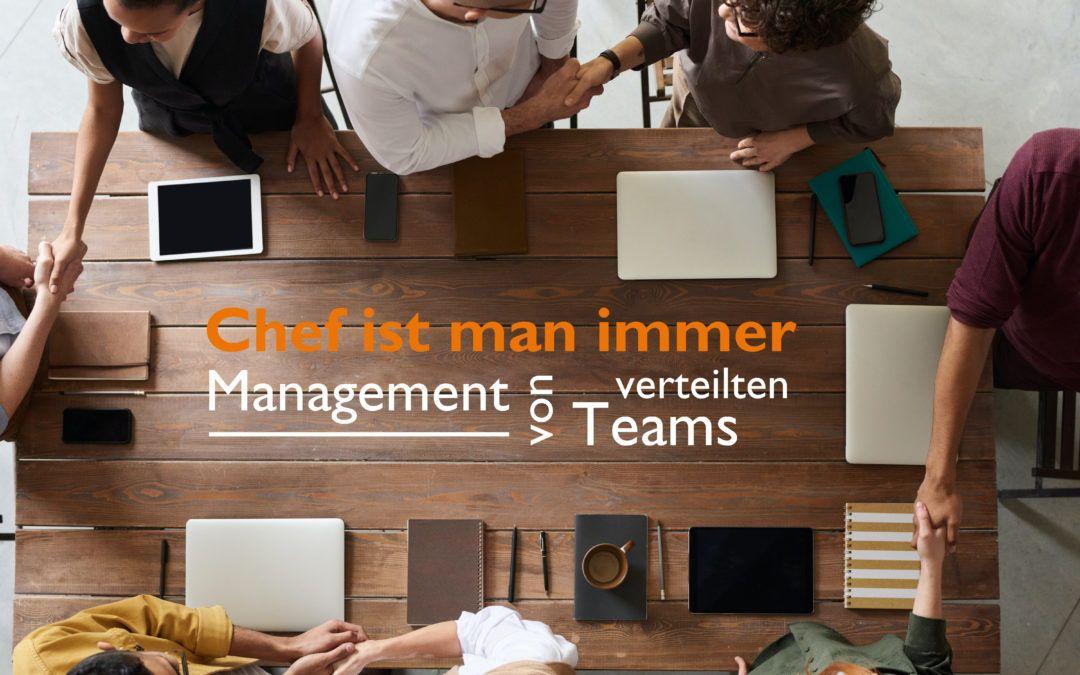 Chef ist man immer – Management von verteilten Teams