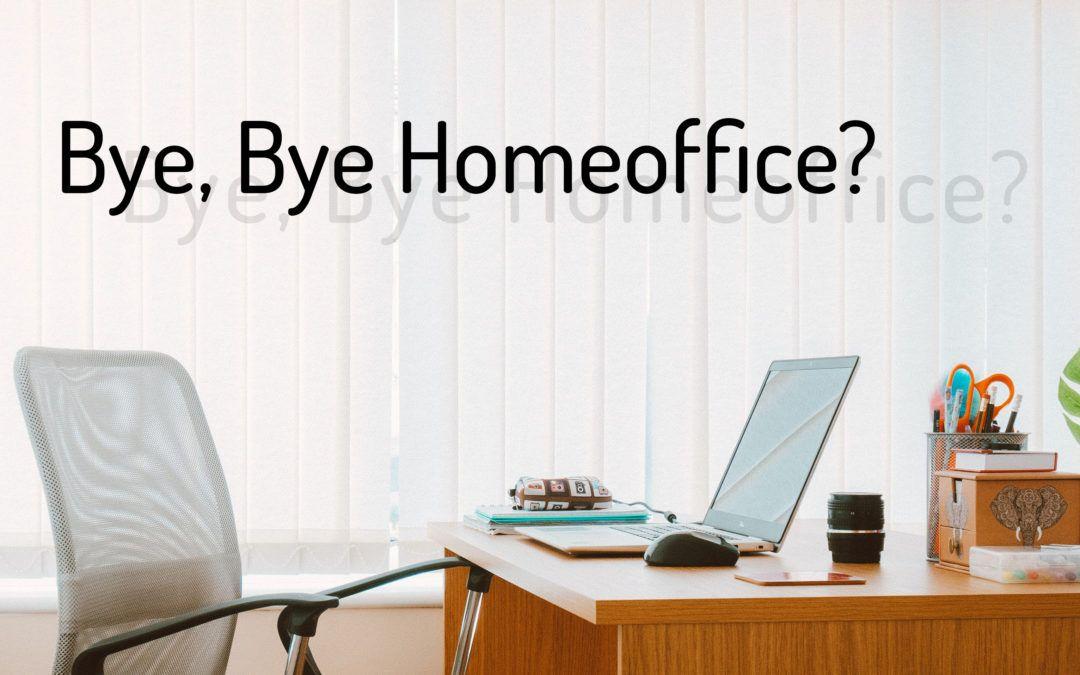 Bye, Bye Homeoffice? Oder doch nicht?