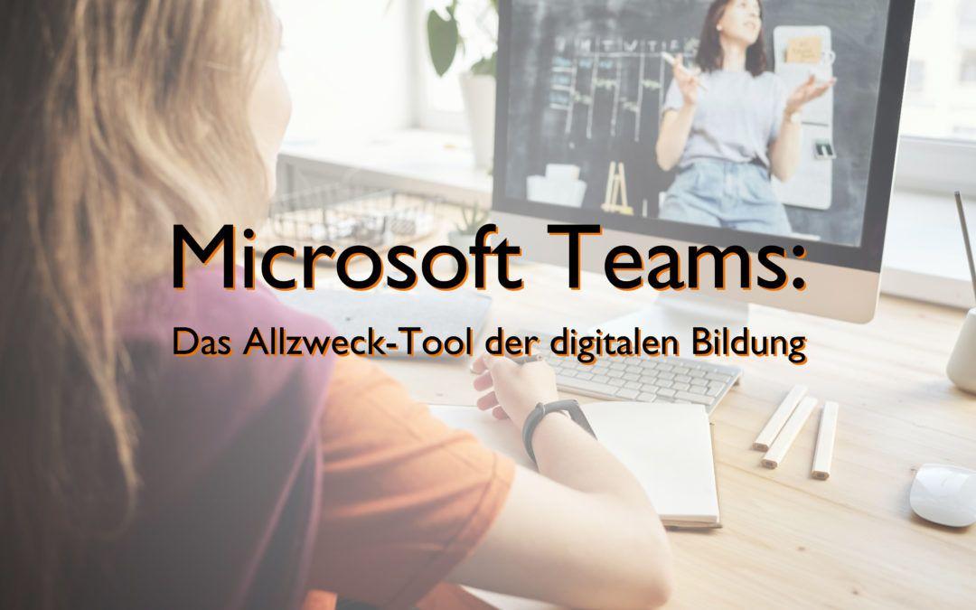 Microsoft Teams Education: Das Allzweck-Tool der digitalen Bildung – Wie die neuen Features mehr Möglichkeiten geben