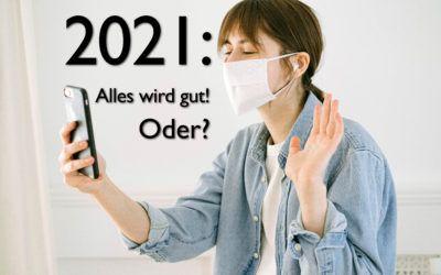 2021: Alles wird gut! Oder?